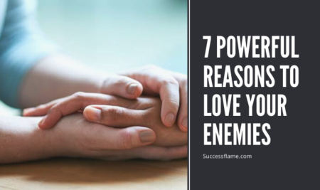 7 Powerful Reasons to Love Your Enemies