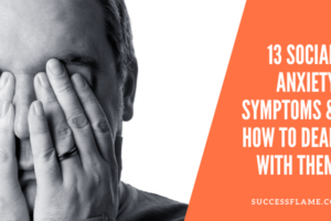 Social Anxiety Symptoms & How to Deal with Them